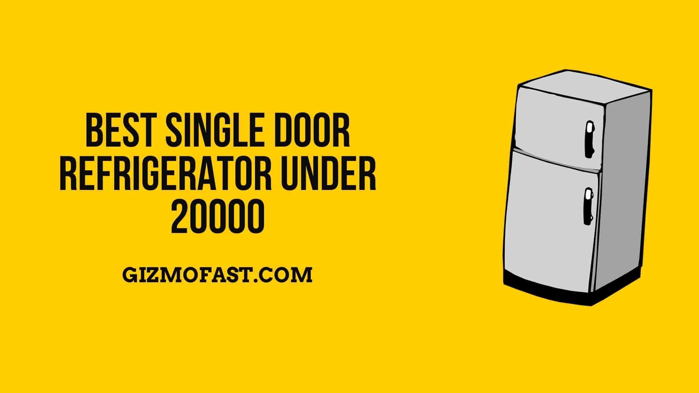 Best Single Door Refrigerator Under 20000