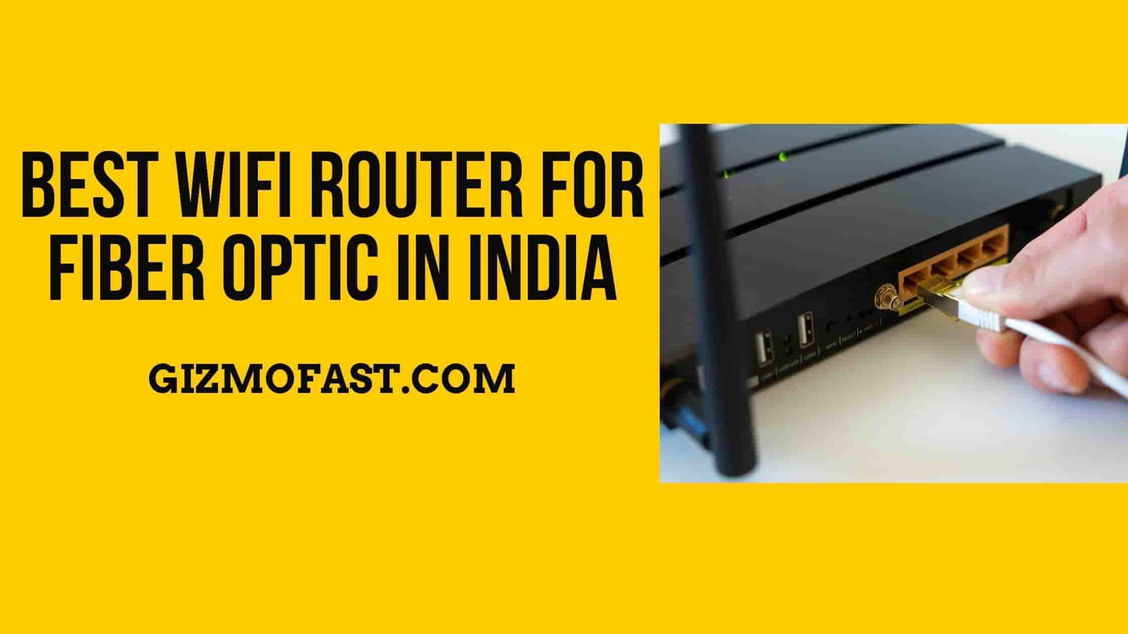 Best WiFi Router For Fiber Optic In India