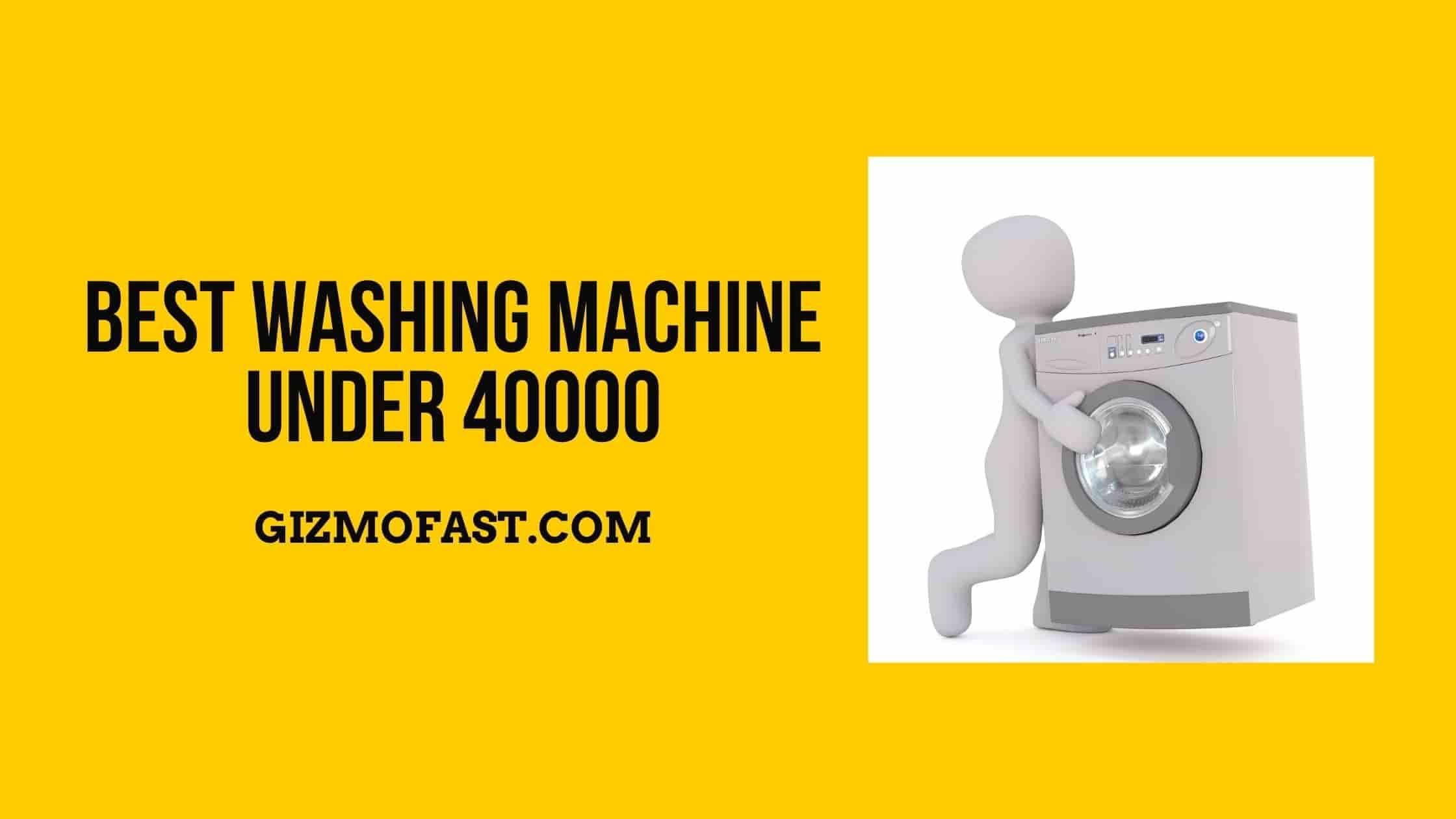 Best Washing Machine Under 40000